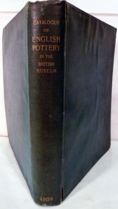 Catalogue Of The Collection Of English Pottery In The Department Of British And Medieval Antiquities And Ethnography Of The British Museum. R. L. Hobson.