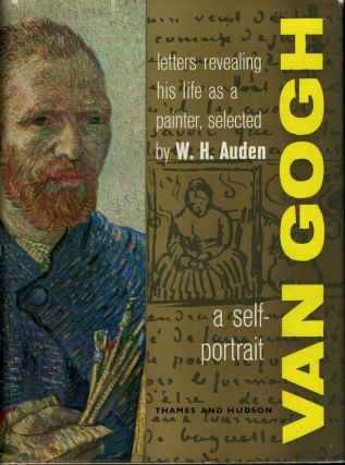 Van Gogh a self-portrait Letters revealing his life as a painter. W. H. Auden