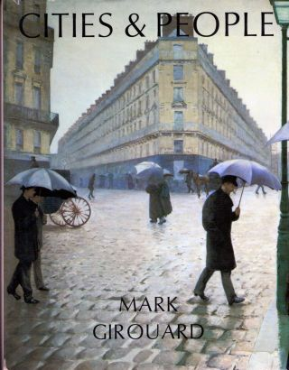 Cities and People A Social and Architectural History. Mark Girouard