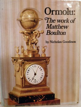 Ormolu: The Work Of Matthew Boulton. Nicholas Goodison