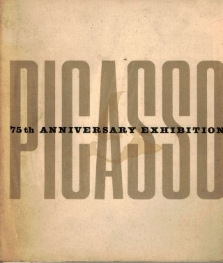 Picasso 75th Anniversary Exhibition. Alfred H. Barr, Jr