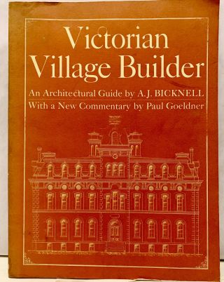 Bicknell's Village Builder A Victorian Architectural Guidebook. Amos Jackson Bicknell