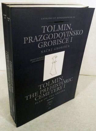 Tolmin, The Prehistoric Cemetery -- Vol. I [Catalogue], Vol.II [Treatises] and Plan Of The Graves. Drago Svoljsak, Ana Pogacnik.