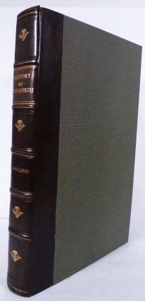 The History Of Edinburgh, From Its Foundation To The Present Time; Containing A faithful Relation of the publick Transactions of the Citizens; Accounts of the several Parishes; it Governments, Civil, Ecclesiastical, and Military; Incorporations of Trade and Manufactures; Courts of Justice; State of Learning; Charitable Foundations, &c. William Maitland.