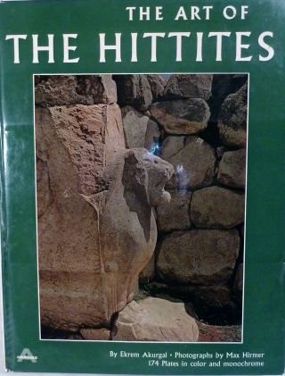 The Art Of The Hittites. Ekrem Akurgal.