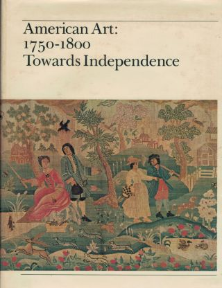 American Art: 1750-1800 Towards Independence. C. F. Montgomery, P E. Kane