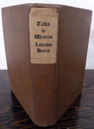 Talks To Writers; Selected And Edited With An Introduction By John Erskine. Lafcadio Hearn.