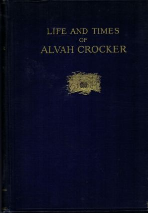 Life And Times Of Alvah Crocker. William Bond Wheelwright