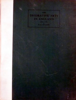 The Decorative Arts In England during the late XVIIth and XVIIIth Centuries. H. H. Mulliner.