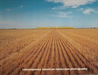 Between Home and Heaven: Contemporary American Landscape Photography. Merry A. Foresta
