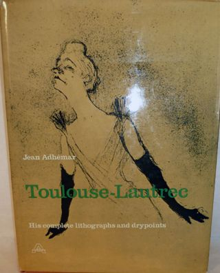 Toulouse-Lautrec His Complete Lithographs and Drypoints. Jean Adhemar