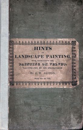 Hints To Young Practitioners in the study of Landscape Painting; Illustrated by Fine Engravings....