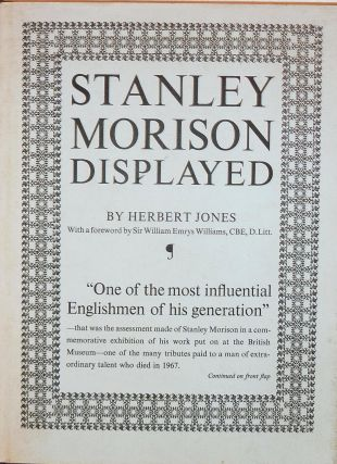 Stanley Morison Displayed An Examination of His EarlyTypographic Work. Herbert Jones.