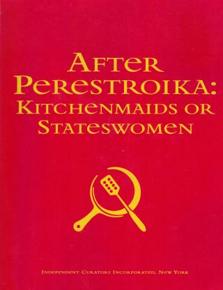 After Perestroika: Kitchenmaids or Stateswomen. Margarita Tupitsyn