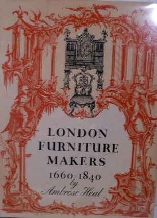 The London Furniture Makers From The Restoration To The Victorian Era 1660-1840. Ambrose Heal