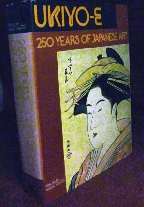 Ukiyo-E 250 Years Of Japanese Art. Roni Neuer, Herbert Libertson