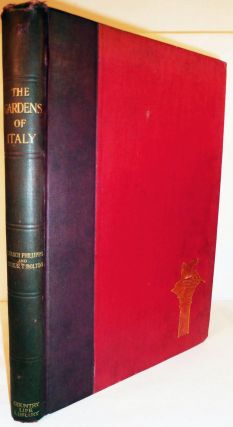 The Gardens Of Italy With Historical And Descriptive Notes By E. March Phillips. Arthur T. Bolton.