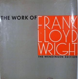 The Work Of The American Architect Frank Lloyd Wright The Wendingen Edition. Frank Lloyd Wright.