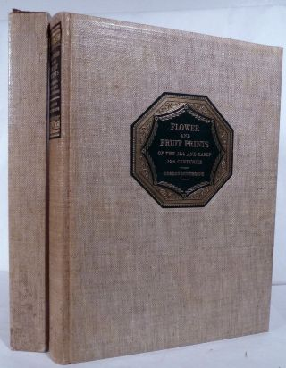 Flower And Fruit Prints of the 18th and early 19th centuries; Their History, Makers, And Uses, With A Catalogue Raisonne Of The Works In Which They Are Found. Gordon Dunthorne.