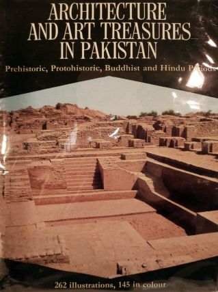 Architecture And Art Treasures In Pakistan; Prehistoric, Protohistoric, Buddhist and Hindu...