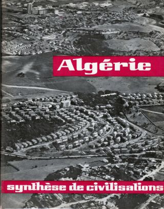 Algeria a synthesis of civilizations. Author unstated.