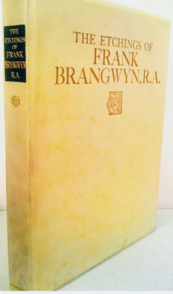 The Etchings of Frank Brangwyn, R.A. A Catalogue Raisonne by W. Gaunt. Frank Brangwyn