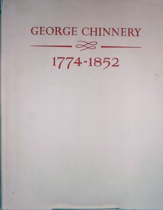 George Chinnery 1774-1852 Artist of the China Coast; with Foreword by Alice Winchester. Henry...