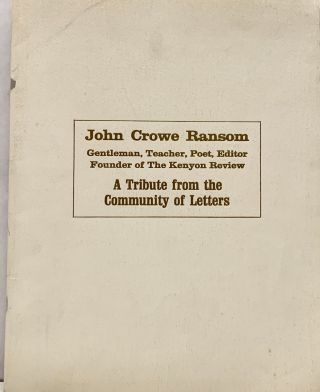 John Crowe Ransom; Gentleman, Teacher, Poet, Editor Founder of the Kenyon Review A Tribute from...