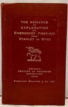 The Romance Of Exploration And Emergency First-Aid From Stanley To Byrd. Burroughs Wellcome and...