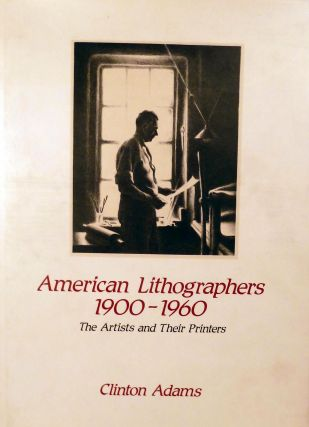 American Lithographers 1900-1960; The Artists and Their Printers. Clinton Adams.