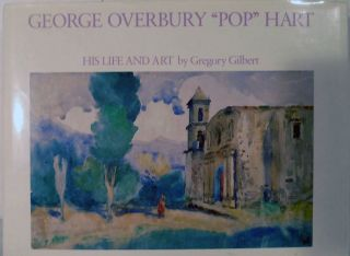 "George Overbury ""Pop"" Hart; His Life And Art. Gregory Gilbert."