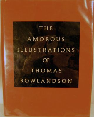The Amorous Illustrations of Thomas Rowlandson. Thomas Rowlandson