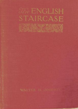 The English Staircase; An Historical Account Of Its Characteristic Types To The End Of The...