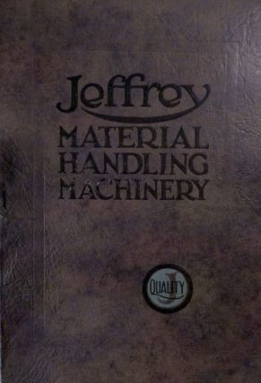 Jeffrey Material Handling Machinery For Every Industry Catalog No. 296. Ohio. The Jeffrey Mfg. Co...