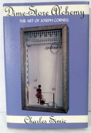 Dime-Store Alchemy; The Art of Joseph Cornell. Charles Simic.