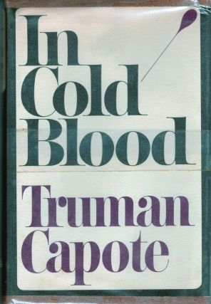 In Cold Blood A True Account of a Multiple Murder and Its Consequences. Truman Capote