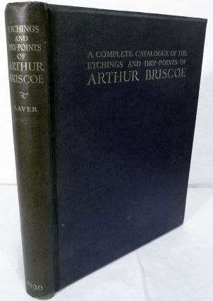 A Complete Catalogue Of The Etchings And Dry-Points Of Arthur Briscoe. James Laver