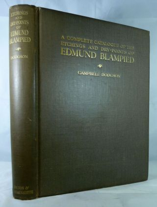 A Complete Catalogue Of The Etchings And Dry-Points Of Edmund Blampied. Campbell Dodgson