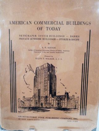 American Commercial Buildings of Today; Skyscraper Office Buildings * Banks * Private Business Buildings * Stores And Shops. R. W. Sexton.