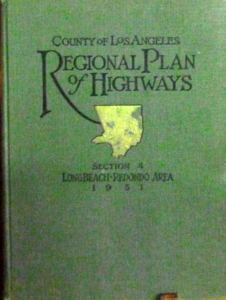 A Comprehensive Report On The Regional Plan Of Highways; Section 4 Long Beach-Redondo Area....