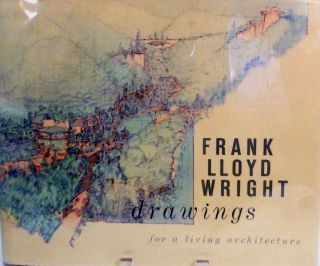 drawings for a living architecture. Frank Lloyd Wright.