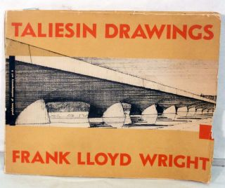 Taliesin Drawings Recent Architecture of Frank Lloyd Wright Selected From His Drawings; Comments By Edgard Kaufmann, Jr. Frank Lloyd Wright.