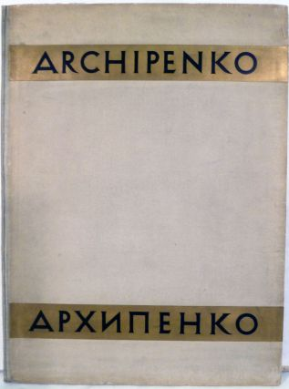Alexander Archipenko; With Portrait Of The Artist And 66 Illustrations: Preface By Prof. Dr. Hans Hildebrandt, Stuttgart. Alexander Archipenko.