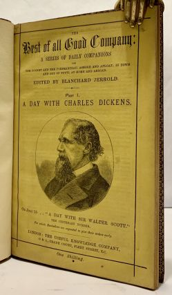 The Best of all Good Company: A Series Of Daily Companions For The Pocket And The Pormanteau; Ashore And Afloat; In Town And Out Of Town; At Home And Abroad; Part I. A Day With Charles Dickens