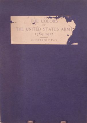 The Colors Of The United States Army 1789-1912. Gherardi Davis
