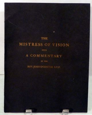 The Mistress Of Vision by Francis Thompson Together With A Commentary By The Rev. John O'Connor...
