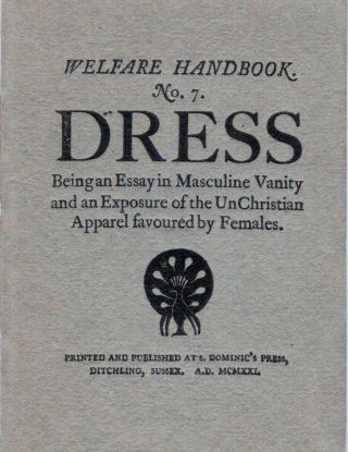 Welfare Handbook No. 7 Dress; Being an Essay in Masculine Vanity and an Exposure of the UnChristian Apparel favoured by Females. Eric Gill, Illustrator.
