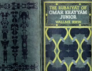 "The Rubaiyat Of Omar Khayyam, Jr.; Translated from the Original Bornese into English Verse by Wallace Irwin, author of ""The Love Sonnets of a Hoodlum,"" with eight illustrations & cover design by Gelett Burgess"