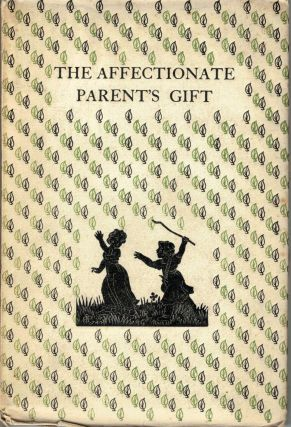 The Affectionate Parent's Gift; A Collection of Prose and Verse made by Margaret Honor Swinstead from Old Books for Children. Margaret Honor Swinstead.