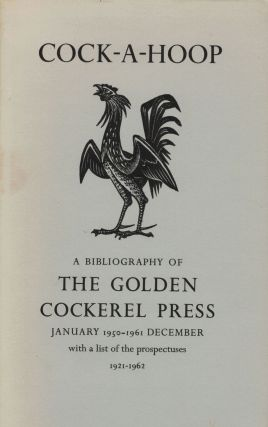 Cock-A-Hoop a sequel to Chanticleer, Pertolete, and Cockalrum; being a bibliography of the Golden Cockerel Press September 1949 - December 1961. David Chambers, Christopher Sandford, Compilers.